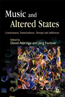 Music and Altered States : Consciousness, Transcendence, Therapy and Addictions, Paperback / softback Book