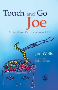 Touch and Go Joe : An Adolescent's Experience of Ocd, Paperback / softback Book