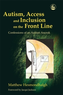 Autism, Access and Inclusion on the Front Line : Confessions of an Autism Anorak, Paperback / softback Book