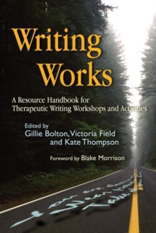 Writing Works : A Resource Handbook for Therapeutic Writing Workshops and Activities, Paperback Book