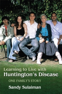 Learning to Live with Huntington's Disease : One Family's Story, Paperback / softback Book