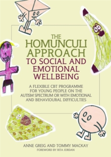 The Homunculi Approach to Social and Emotional Wellbeing : A Flexible CBT Programme for Young People on the Autism Spectrum or with Emotional and Behavioural Difficulties, Paperback Book