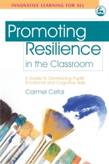 Promoting Resilience in the Classroom : A Guide to Developing Pupils' Emotional and Cognitive Skills, Paperback Book