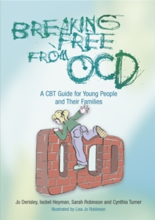 Breaking Free from OCD : A CBT Guide for Young People and Their Families, Paperback Book
