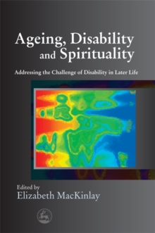 Ageing, Disability and Spirituality : Addressing the Challenge of Disability in Later Life, Paperback / softback Book