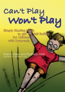 Can't Play Won't Play : Simply Sizzling Ideas to Get the Ball Rolling for Children with Dyspraxia, Paperback / softback Book