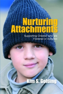 Nurturing Attachments : Supporting Children who are Fostered or Adopted, Paperback Book