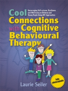 Cool Connections with Cognitive Behavioural Therapy : Encouraging Self-Esteem, Resilience and Well-Being in Children and Young People Using CBT Approaches, Paperback / softback Book