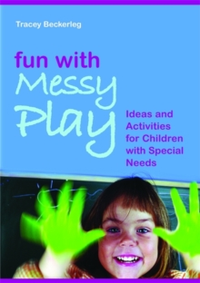 Fun with Messy Play : Ideas and Activities for Children with Special Needs, Paperback Book