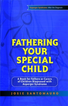 Fathering Your Special Child : A Book for Fathers or Carers of Children Diagnosed with Asperger Syndrome, Paperback / softback Book