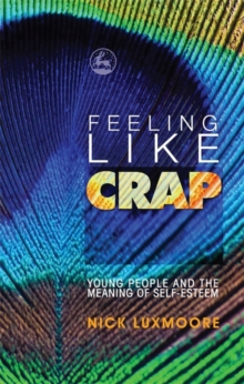 Feeling Like Crap : Young People and the Meaning of Self-Esteem, Paperback / softback Book