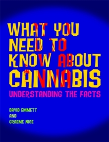 What You Need to Know About Cannabis : Understanding the Facts, Paperback Book