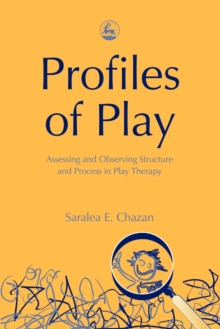 Profiles of Play : Assessing and Observing Structure and Process in Play Therapy, Paperback / softback Book