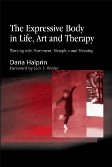 The Expressive Body in Life, Art, and Therapy : Working with Movement, Metaphor and Meaning, Paperback Book