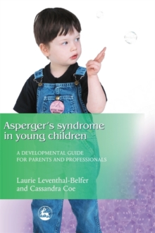 Asperger Syndrome in Young Children : A Developmental Approach for Parents and Professionals, Paperback / softback Book