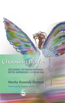 Choosing Home : Deciding to Homeschool with Asperger's Syndrome, Paperback / softback Book