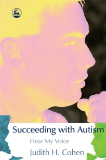 Succeeding with Autism : Hear My Voice, Paperback / softback Book