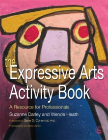 The Expressive Arts Activity Book : A Resource for Professionals, Paperback Book