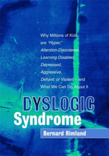 "Dyslogic Syndrome : Why Millions of Kids are ""Hyper,"" Attention-Disordered, Learning Disabled, Depressed, Aggressive, Defiant, or Violent - and What We Can Do About It, Hardback Book"