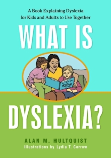What is Dyslexia? : A Book Explaining Dyslexia for Kids and Adults to Use Together, Paperback Book