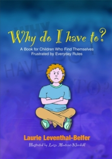 Why Do I Have To? : A Book for Children Who Find Themselves Frustrated by Everyday Rules, Paperback Book