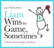 Liam Wins the Game, Sometimes : A Story about Losing with Grace, Hardback Book