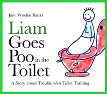 Liam Goes Poo in the Toilet : A Story about Trouble with Toilet Training, Hardback Book