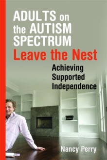 Adults on the Autism Spectrum Leave the Nest : Achieving Supported Independence, Paperback / softback Book
