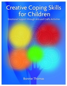 Creative Coping Skills for Children : Emotional Support Through Arts and Crafts Activities, Paperback / softback Book
