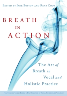 Breath in Action : The Art of Breath in Vocal and Holistic Practice, Paperback Book