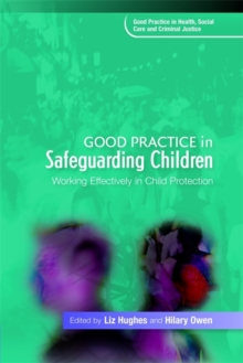 Good Practice in Safeguarding Children : Working Effectively in Child Protection, Paperback / softback Book