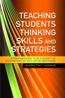 Teaching Students Thinking Skills and Strategies : A Framework for Cognitive Education in Inclusive Settings, Paperback / softback Book