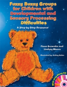 Fuzzy Buzzy Groups for Children with Developmental and Sensory Processing Difficulties : A Step-by-Step Resource, Paperback / softback Book
