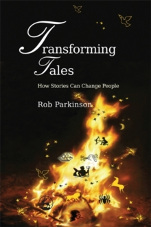 Transforming Tales : How Stories Can Change People, Paperback / softback Book