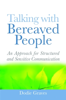 Talking with Bereaved People : An Approach for Structured and Sensitive Communication, Paperback Book