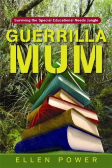 Guerrilla Mum : Surviving the Special Educational Needs Jungle, Paperback / softback Book