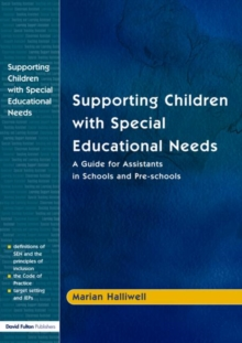 Supporting Children with Special Educational Needs : A Guide for Assistants in Schools and Pre-Schools, Paperback Book