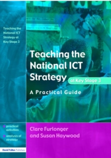 Teaching the National ICT Strategy at Key Stage 3 : A Practical Guide, Paperback / softback Book