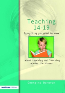 Teaching 14-19 : Everything You Need to Know... About Learning and Teaching Across the Phases, Paperback Book