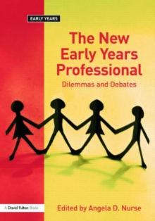 The New Early Years Professional : Dilemmas and Debates, Paperback Book