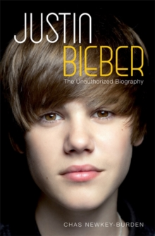 Justin Bieber : The Unauthorized Biography, Hardback Book