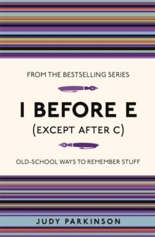 I Before E (Except After C) : Old-School Ways to Remember Stuff, Paperback / softback Book