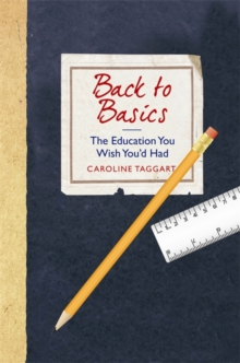 Back to Basics : The Education You Wish You'd Had, Hardback Book
