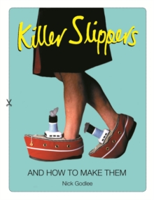Killer Slippers : And How to Make Them, Paperback Book