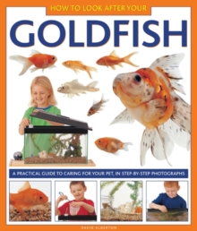 How to Look After Your Goldfish : a Practical Guide to Caring for Your Pet, in Step-by-step Photographs, Hardback Book