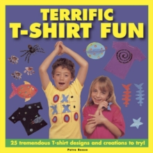 Terrific T-shirt Fun : 25 Tremendous T-shirt Designs and Creations to Try!, Hardback Book
