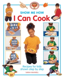 Show Me How: I Can Cook : Recipes for Kids Shown Step by Step, Hardback Book