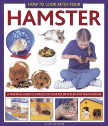 How to Look After Your Hamster : A Practical Guide to Caring for Your Pet, in Step-by-step Photographs, Hardback Book