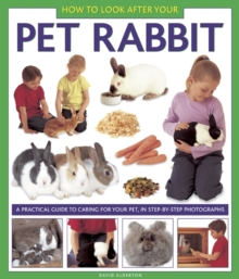 How to Look After Your Pet Rabbit : A Practical Guide to Caring for Your Pet, in Step-by-step Photographs, Hardback Book