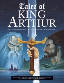 Tales of King Arthur : Ten Legendary Stories of the Knights of the Round Table, Paperback Book